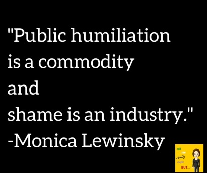 Public humiliation is a commodity